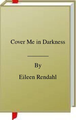 [PDF] [EPUB] Cover Me in Darkness Download by Eileen Rendahl