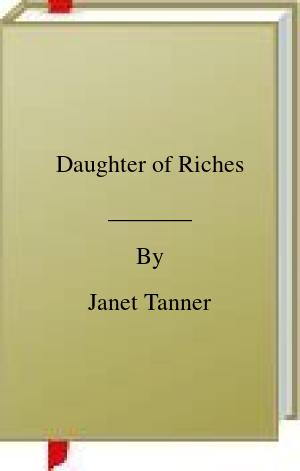 [PDF] [EPUB] Daughter of Riches Download by Janet Tanner