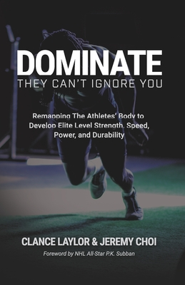 [PDF] [EPUB] Dominate: They Can't Ignore You: Remapping The Athletes' Body to Develop Elite Level Strength, Speed, Power, and Durability Download by Clance Laylor
