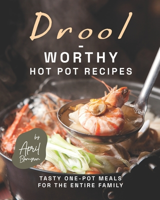 [PDF] [EPUB] Drool-Worthy Hot Pot Recipes: Tasty One-Pot Meals for The Entire Family Download by April Blomgren