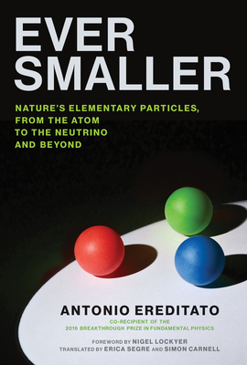 [PDF] [EPUB] Ever Smaller: Nature's Elementary Particles, from the Atom to the Neutrino and Beyond Download by Antonio Ereditato