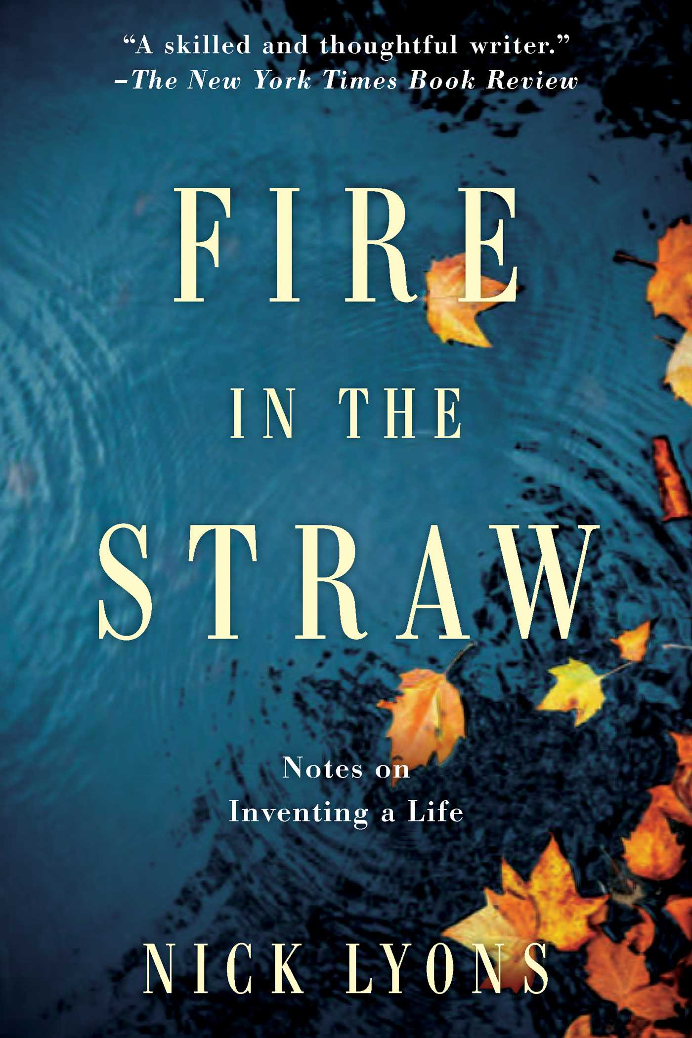 [PDF] [EPUB] Fire in the Straw: Notes on Inventing a Life Download by Nick Lyons