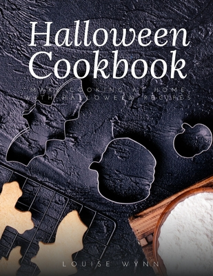 [PDF] [EPUB] Halloween Cookbook: Make Cooking at Home with Halloween Recipes Download by Louise Wynn