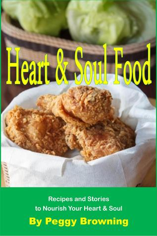 [PDF] [EPUB] Heart and Soul Food: Recipes and Stories to Nourish Your Heart and Soul Download by Peggy Browning