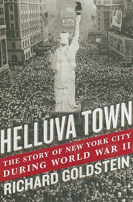 [PDF] [EPUB] Helluva Town: The Story of New York City During World War II Download by Richard Goldstein