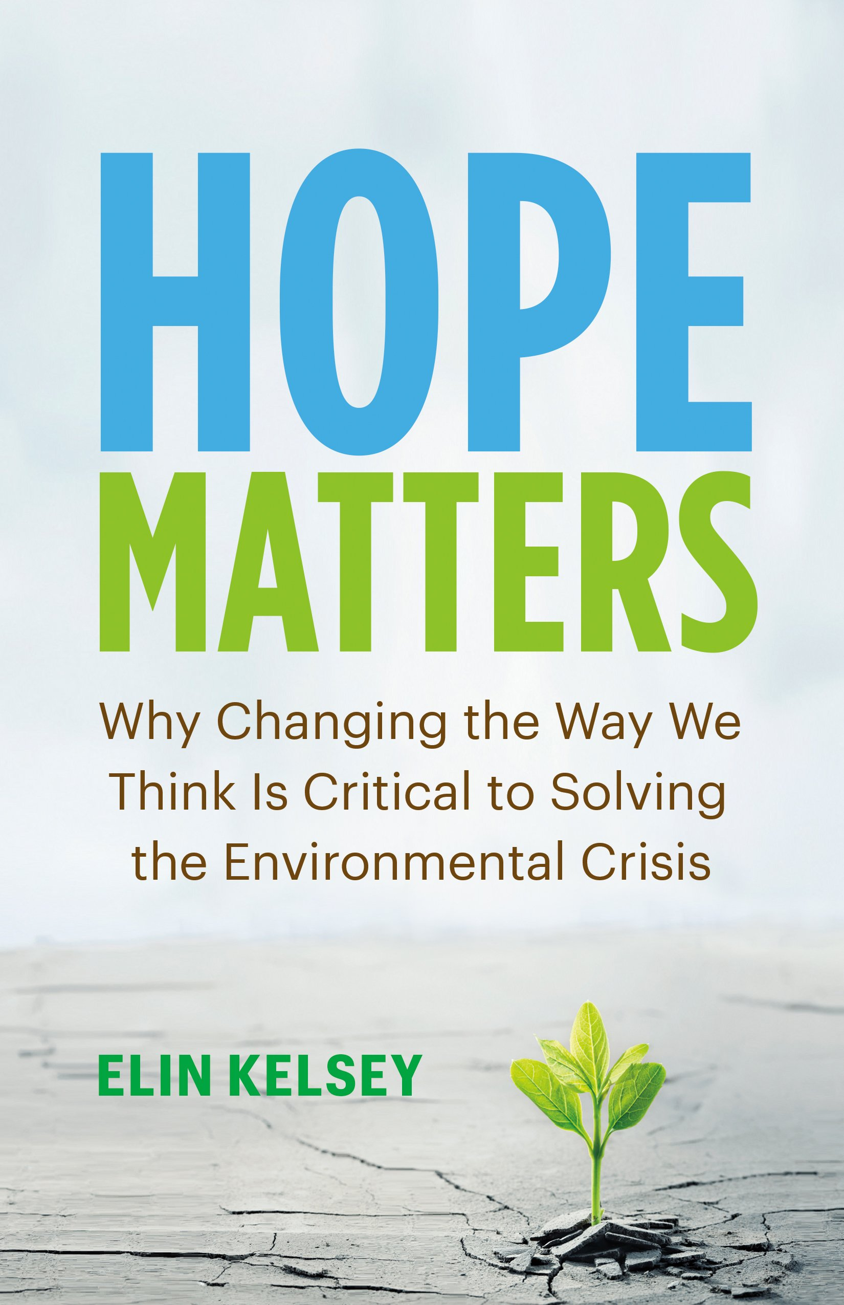 [PDF] [EPUB] Hope Matters: Why Changing the Way We Think Is Critical to Solving the Environmental Crisis Download by Elin Kelsey