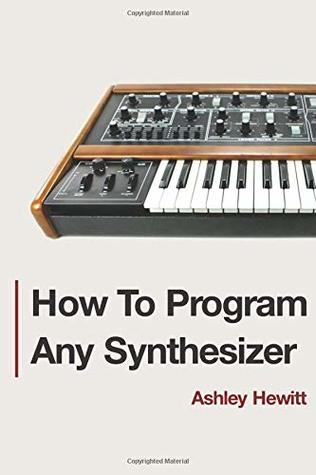 [PDF] [EPUB] How To Program Any Synthesizer Download by Ashley Hewitt