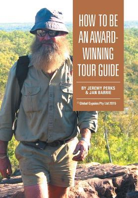 [PDF] [EPUB] How to Be an Award-Winning Tour Guide Download by Jeremy Perks