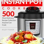 [PDF] [EPUB] Instant Pot Cookbook: 500 Most Delicious Recipe Collection Anyone Can Cook Download