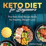 [PDF] [EPUB] Keto Diet for Beginners: The Keto Diet Recipe Book for Healthy Weight Loss incl. Meal Prep Download