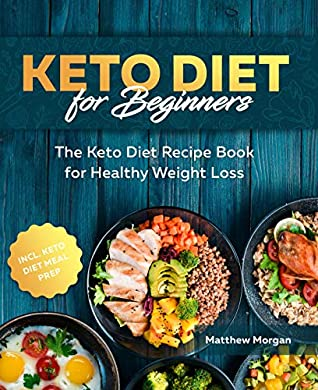 [PDF] [EPUB] Keto Diet for Beginners: The Keto Diet Recipe Book for Healthy Weight Loss incl. Meal Prep Download by Matthew Morgan
