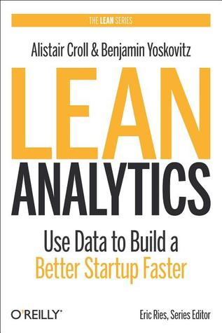 [PDF] [EPUB] Lean Analytics: Use Data to Build a Better Startup Faster Download by Alistair Croll