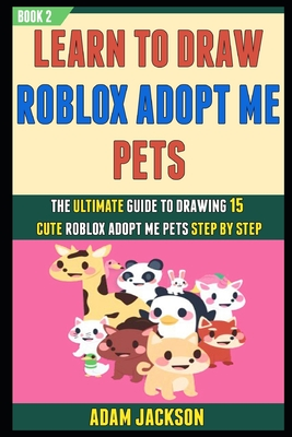 [PDF] [EPUB] Learn To Draw Roblox Adopt Me Pets: The Ultimate Guide To Drawing 15 Cute Roblox Adopt Me Pets Step By Step (Book 2). Download by Laura Kelly