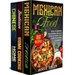 [PDF] [EPUB] Mexican food, Indian Home Cooking and Chinese Cookbook: 3 books in 1: over 300 recipes for amazing Mexican Indian and Chinese traditional, modern and vegetarian dishes Download