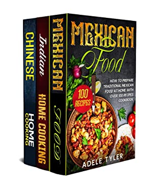 [PDF] [EPUB] Mexican food, Indian Home Cooking and Chinese Cookbook: 3 books in 1: over 300 recipes for amazing Mexican Indian and Chinese traditional, modern and vegetarian dishes Download by Adele Tyler