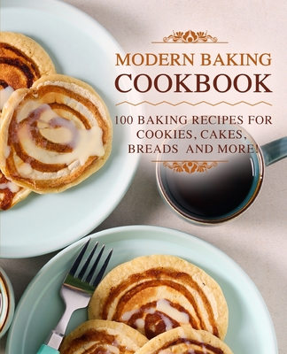 [PDF] [EPUB] Modern Baking Cookbook: 100 Baking Recipes for Cookies, Cakes, Breads and More! Download by BookSumo Press