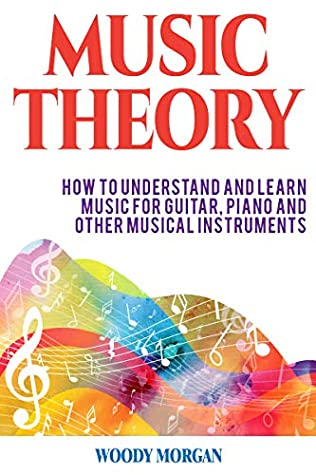 [PDF] [EPUB] Music Theory: How To Understand And Learn Music For Guitar, Piano And Other Musical Instruments Download by Woody Morgan