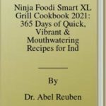 [PDF] [EPUB] Ninja Foodi Smart XL Grill Cookbook 2021: 365 Days of Quick, Vibrant and Mouthwatering Recipes for Indoor Grilling and Air Frying Download