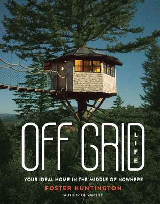 [PDF] [EPUB] Off Grid Life: Your Ideal Home in the Middle of Nowhere Download by Foster Huntington