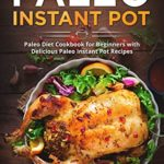 [PDF] [EPUB] Paleo Instant Pot: Paleo Diet Cookbook for Beginners with Delicious Paleo Instant Pot Recipes (Paleo Instant Pot Cooking 5) Download