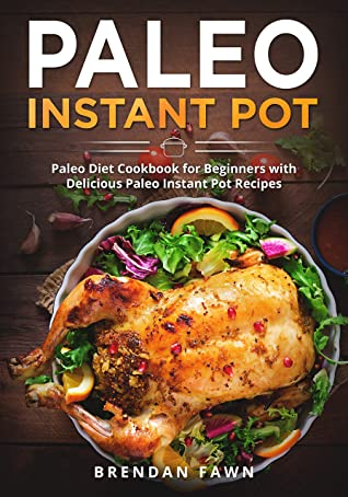 [PDF] [EPUB] Paleo Instant Pot: Paleo Diet Cookbook for Beginners with Delicious Paleo Instant Pot Recipes (Paleo Instant Pot Cooking 5) Download by Brendan Fawn