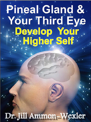 [PDF] [EPUB] Pineal Gland and Third Eye: Develop Your Higher Self Download by Jill Ammon-Wexler