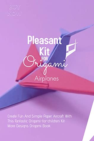[PDF] [EPUB] Pleasant Kit For Origami Airplanes: Create Fun And Simple Paper Aircraft With This Fantastic Origami-for-Children Kit: More Designs Origami Book Download by Very Good Publishing