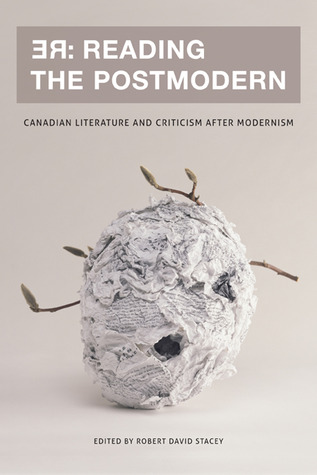 [PDF] [EPUB] RE: Reading the Postmodern: Canadian Literature and Criticism After Modernism Download by Robert David Stacey