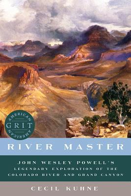 [PDF] [EPUB] River Master: John Wesley Powell's Legendary Exploration of the Colorado River and Grand Canyon Download by Cecil Kuhne
