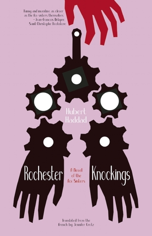 [PDF] [EPUB] Rochester Knockings: A Novel of the Fox Sisters Download by Hubert Haddad