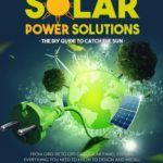 [PDF] [EPUB] Solar Power Solutions – The DIY Guide to Catch the Sun: From Grid-Tie to Off-Grid Solar Panel Systems, Everything You Need to Know to Design and Install Your Photovoltaic System at Home and Beyond Download