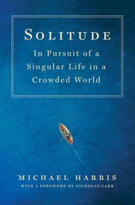 [PDF] [EPUB] Solitude: In Pursuit of a Singular Life in a Crowded World Download by Michael  Harris
