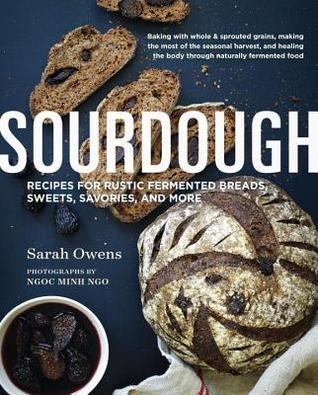 [PDF] [EPUB] Sourdough: Recipes for Rustic Fermented Breads, Sweets, Savories, and More Download by Sarah Owens