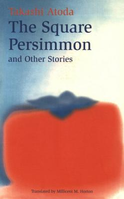 [PDF] [EPUB] Square Persimmon and Other Stories Download by Takashi Atoda