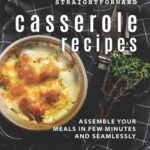 [PDF] [EPUB] Straightforward Casserole Recipes: Assemble Your Meals in Few Minutes and Seamlessly Download