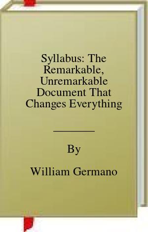 [PDF] [EPUB] Syllabus: The Remarkable, Unremarkable Document That Changes Everything Download by William Germano
