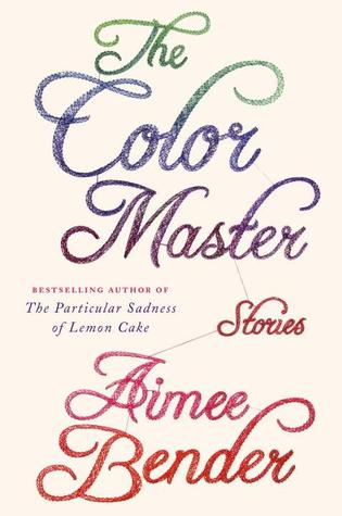 [PDF] [EPUB] The Color Master: Stories Download by Aimee Bender