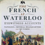 [PDF] [EPUB] The French at Waterloo: Eyewitness Accounts: Napoleon, Imperial Headquarters and 1st Corps Download