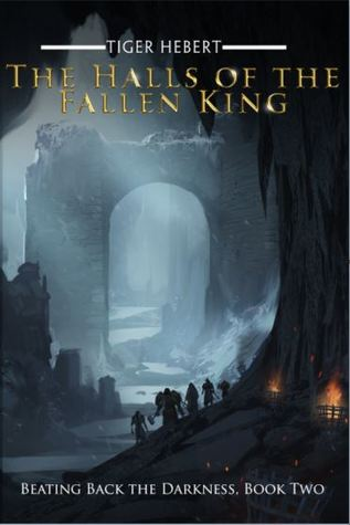 [PDF] [EPUB] The Halls of the Fallen King (Beating Back the Darkness #2) Download by Tiger Hebert