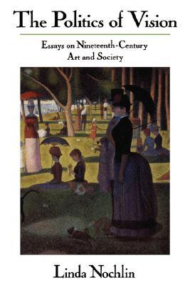 [PDF] [EPUB] The Politics of Vision: Essays on Nineteenth-century Art and Society Download by Linda Nochlin