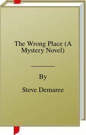 [PDF] [EPUB] The Wrong Place (A Mystery Novel) Download by Steve Demaree