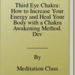 [PDF] [EPUB] Third Eye Chakra: How to Increase Your Energy and Heal Your Body with a Chakra Awakening Method. Develop Psychic Awareness with Meditation Exercises to Open Your Third Eye Even if You Are a Beginner Download