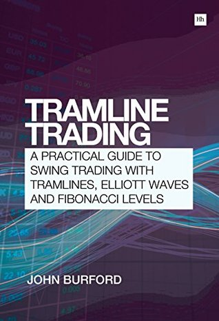 [PDF] [EPUB] Tramline Trading: A practical guide to swing trading with tramlines, Elliott Waves and Fibonacci levels Download by John Burford