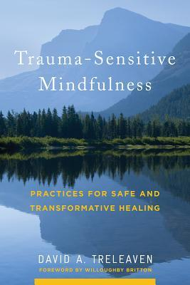 [PDF] [EPUB] Trauma-Sensitive Mindfulness: Practices for Safe and Transformative Healing Download by David A. Treleaven