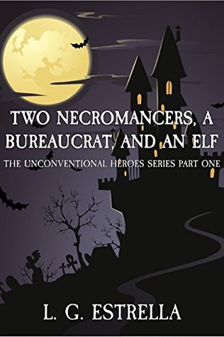 [PDF] [EPUB] Two Necromancers, a Bureaucrat, and an Elf (The Unconventional Heroes #1) Download by L.G. Estrella