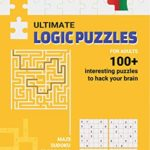 [PDF] [EPUB] Ultimate Logic Puzzles For Adults : Hack Your Brain With Challenging Numbers Logic Puzzles in Large Print for Fun Effective Brain Exercise Download