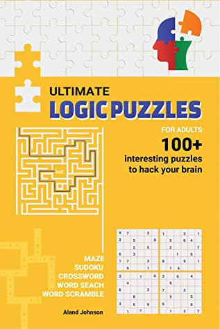 [PDF] [EPUB] Ultimate Logic Puzzles For Adults : Hack Your Brain With Challenging Numbers Logic Puzzles in Large Print for Fun Effective Brain Exercise Download by Aland Johnson