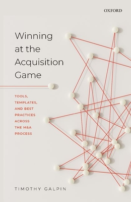 [PDF] [EPUB] Winning at the Acquisition Game: Tools, Templates, and Best Practices Across the MandA Process Download by Timothy Galpin