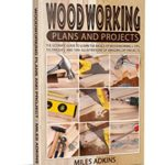 [PDF] [EPUB] Woodworking Plans and Projects : The Ultimate Guide to Learn the Basics of Woodworking + tips, techniques and 100+ illustrations of Amazing DIY Projects Download