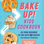 [PDF] [EPUB] Bake Up! Kids Cookbook: Go from Beginner to Pro with 60 Recipes and Essential Techniques Download